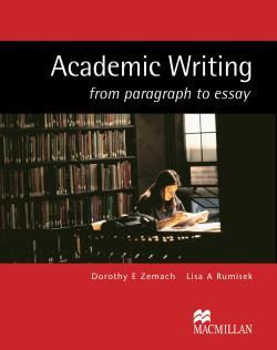 academic writing from paragraph to essay oxford macmillan Zemach, de and rumisek, la 2005 [2003] academic writing from paragraph  to essay oxford: macmillan reviewer: yasmin dar.